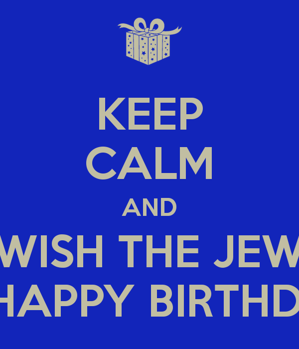 Name:  keep-calm-and-wish-the-jew-a-happy-birthday-2.png